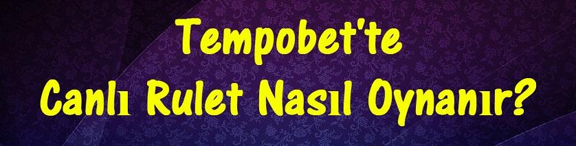 Tempobet Rulet Nasıl Oynanır?, Tempobet Canlı Rulet, Tempobet Rulet Hileleri, Tempobet Taktikleri, Tempobet Rulet Kazanma